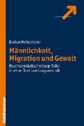 Männlichkeit, Migration und Gewalt
