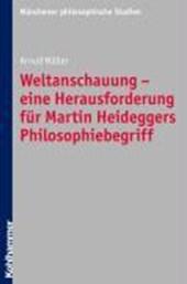 Weltanschauung - eine Herausforderung für Martin Heideggers Philosophiebegriff