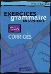 Exercices de grammaire en contexte. Niveau avancé / Corrigés - Lösungsheft