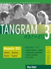 Tangram aktuell 3. Lektion 1-4. Glossar XXL Deutsch - Spanisch