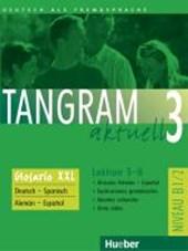Tangram aktuell 3. Glosario XXL alemán-español B1/2. Lektion 5-8