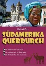 Südamerika querdurch | Robert Peer |