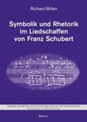 Symbolik und Rhetorik im Liedschaffen von Franz Schubert