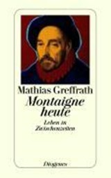 Montaigne heute | Mathias Greffrath |