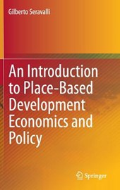 An Introduction to Place-Based Development Economics and Policy | Gilberto Seravalli |