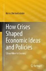 How Crises Shaped Economic Ideas and Policies | Nicos Christodoulakis |