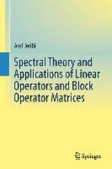 Spectral Theory and Applications of Linear Operators and Block Operator Matrices | Aref Jeribi |