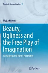 Beauty, Ugliness and the Free Play of Imagination | Mojca Küplen |