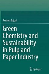 Green Chemistry and Sustainability in Pulp and Paper Industry | Pratima Bajpai |