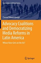 Advocacy Coalitions and Democratizing Media Reforms in Latin America | Christof Mauersberger |