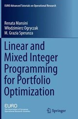 Linear and Mixed Integer Programming for Portfolio Optimization | Mansini, Renata ; Ogryczak, Wlodzimierz ; Speranza, M. Grazia |