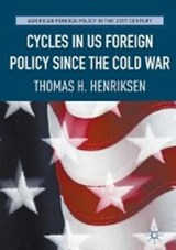 Cycles in US Foreign Policy since the Cold War | Thomas H. Henriksen |