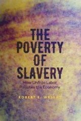 The Poverty of Slavery | Robert E. Wright |