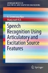 Speech Recognition Using Articulatory and Excitation Source Features | K. Sreenivasa Rao |