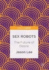 Sex Robots | Jason Lee |