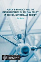 Public Diplomacy and the Implementation of Foreign Policy in the US, Sweden and Turkey | Efe Sevin |