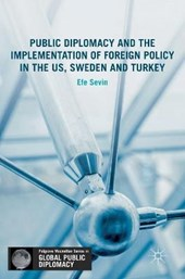 Public Diplomacy and the Implementation of Foreign Policy in the US, Sweden and Turkey