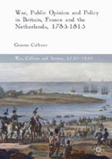 War, Public Opinion and Policy in Britain, France and the Netherlands, 1785-1815 | Graeme Callister |