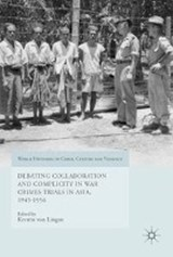 Debating Collaboration and Complicity in War Crimes Trials in Asia, 1945-1956 |  |