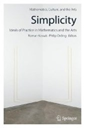Simplicity: Ideals of Practice in Mathematics and the Arts