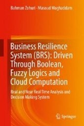 Business Resilience System (BRS): Driven Through Boolean, Fuzzy Logics and Cloud Computation | Bahman Zohuri |