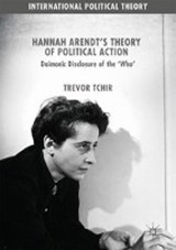 Hannah Arendt's Theory of Political Action | Trevor Tchir |