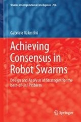 Achieving Consensus in Robot Swarms | Gabriele Valentini |