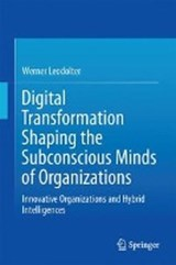 Digital Transformation Shaping the Subconscious Minds of Organizations | Werner Leodolter |