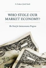 Who Stole Our Market Economy? | A. Coskun Samli |