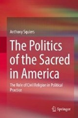 The Politics of the Sacred in America | Anthony Squiers |