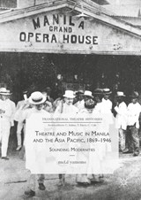Theatre and Music in Manila and the Asia Pacific, 1869-1946 | Melê Yamomo |