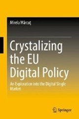 Crystalizing the EU Digital Policy | Mirela Marcu¿ |