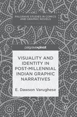 Visuality and Identity in Post-millennial Indian Graphic Narratives | Dawson E. Varughese |