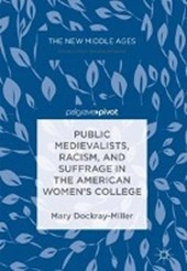 Public Medievalists, Racism, and Suffrage in the American Women's College | Mary Dockray-Miller |