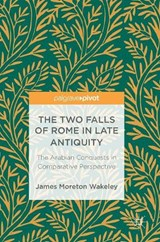 The Two Falls of Rome in Late Antiquity | James Moreton Wakeley |
