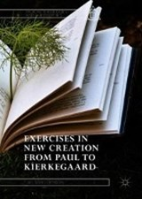 Exercises in New Creation from Paul to Kierkegaard | T. Wilson Dickinson |