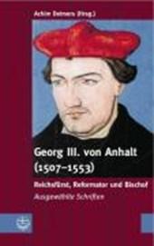 Georg III. von Anhalt (1507-1553)   Reichsfürst, Reformator und Bischof
