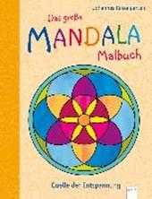 Das große Mandala-Malbuch. Quelle der Entspannung