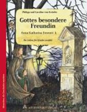 Anna Katharina Emmerick - Gottes besondere Freundin