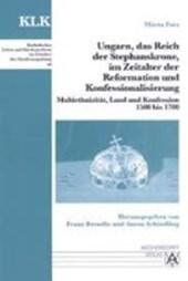 Ungarn, das Reich der Stephanskrone, im Zeitalter der Reformation und Konfessionalisierung
