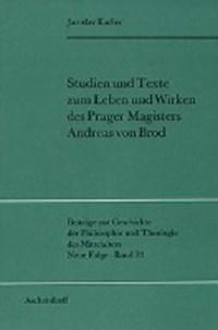Studien und Texte zum Leben und Wirken des Prager Magisters Andreas von Brod   Jaroslav Kadlec  