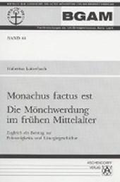 Monachus factus est. Die Mönchwerdung im frühen Mittelalter