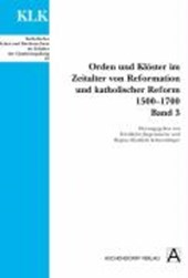 Orden und Klöster im Zeitalter von Reformation und Katholischer Reform 1500-1700. Band