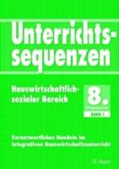 Unterrichtssequenzen Hauswirtschaftlich-sozialer Bereich. 8. Jahrgangsstufe. Band