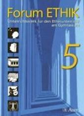 Forum ETHIK 5  Unterrichtswerk für den Ethikunterricht am Gymnasium  5. Jahrgangsstufe