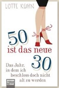 Fünfzig ist das neue Dreißig | Lotte Kühn |