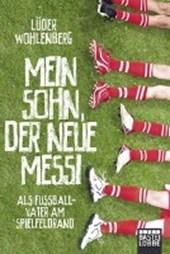Wohlenberg, L: Mein Sohn, der neue Messi