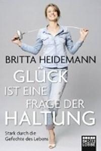 Glück ist eine Frage der Haltung | Britta Heidemann |