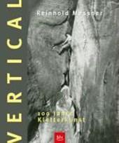 Vertical. 100 Jahre Kletterkunst