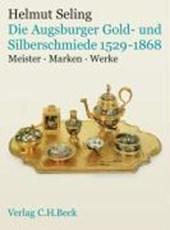 Die Kunst der Augsburger Gold- und Silberschmiede 1529 - 1868 Bd.3
